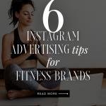How to Grow Your Brand on Social Media: 6 Instagram Advertising Tips for Fitness Brands